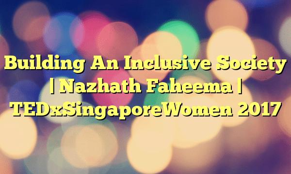 Building An Inclusive Society | Nazhath Faheema | TEDxSingaporeWomen 2017